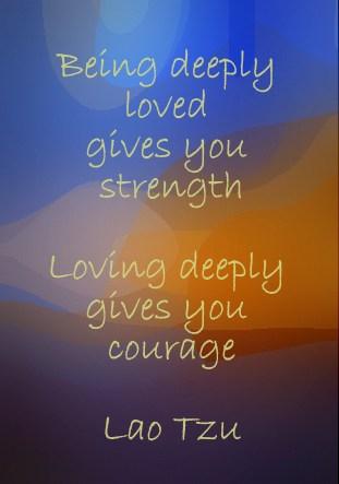 Being deeply loved - Lao Tzu